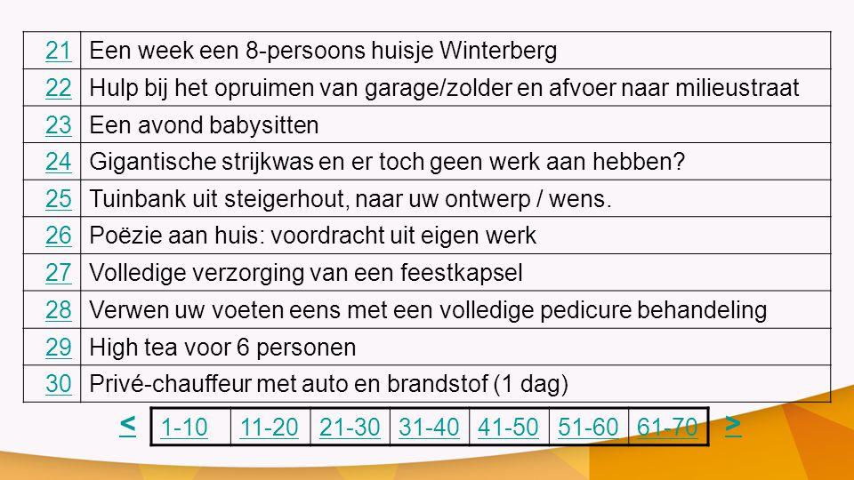 21Een week een 8-persoons huisje Winterberg 22Hulp bij het opruimen van garage/zolder en afvoer naar milieustraat 23Een avond babysitten 24Gigantische strijkwas en er toch geen werk aan hebben.