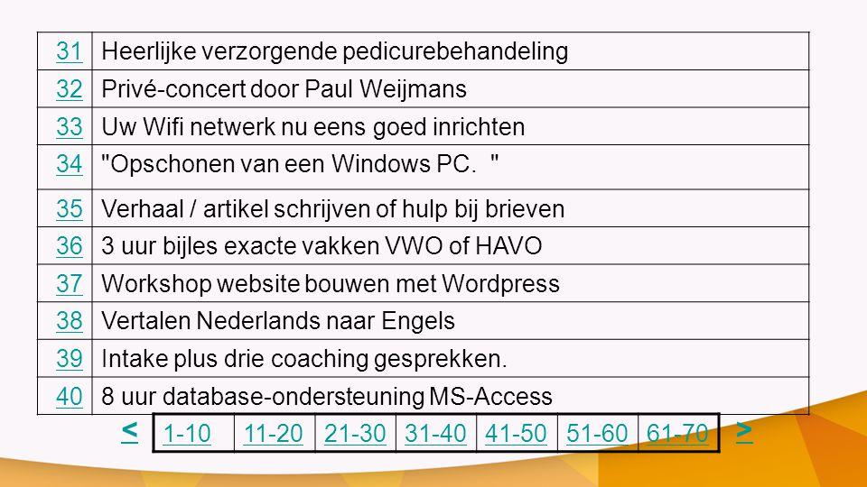 31Heerlijke verzorgende pedicurebehandeling 32Privé-concert door Paul Weijmans 33Uw Wifi netwerk nu eens goed inrichten 34 Opschonen van een Windows PC.
