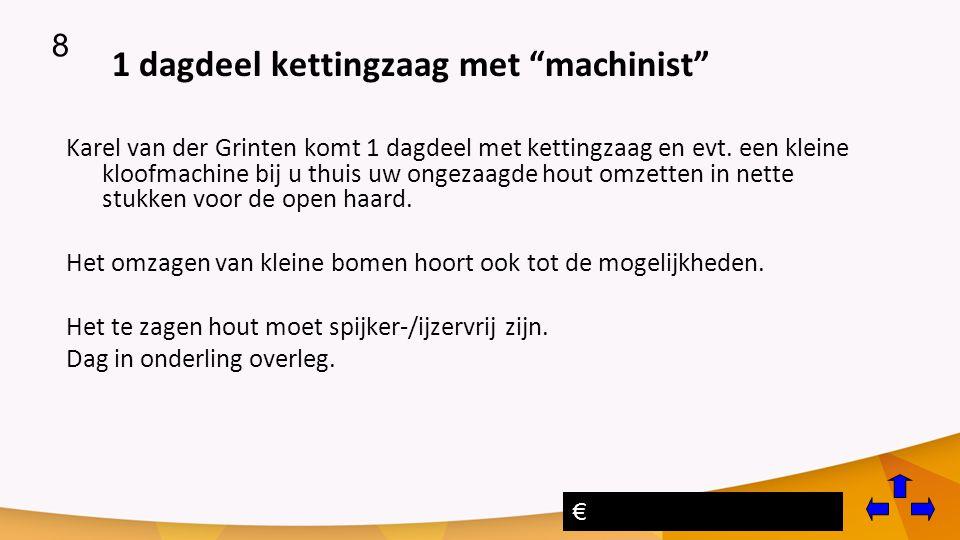 1 dagdeel kettingzaag met machinist Karel van der Grinten komt 1 dagdeel met kettingzaag en evt.