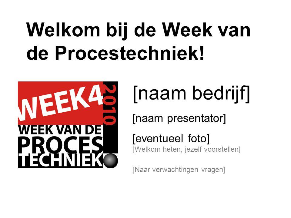 Welkom bij de Week van de Procestechniek! [naam bedrijf] [naam presentator] [eventueel foto] [Welkom heten, jezelf voorstellen] [Naar verwachtingen vr