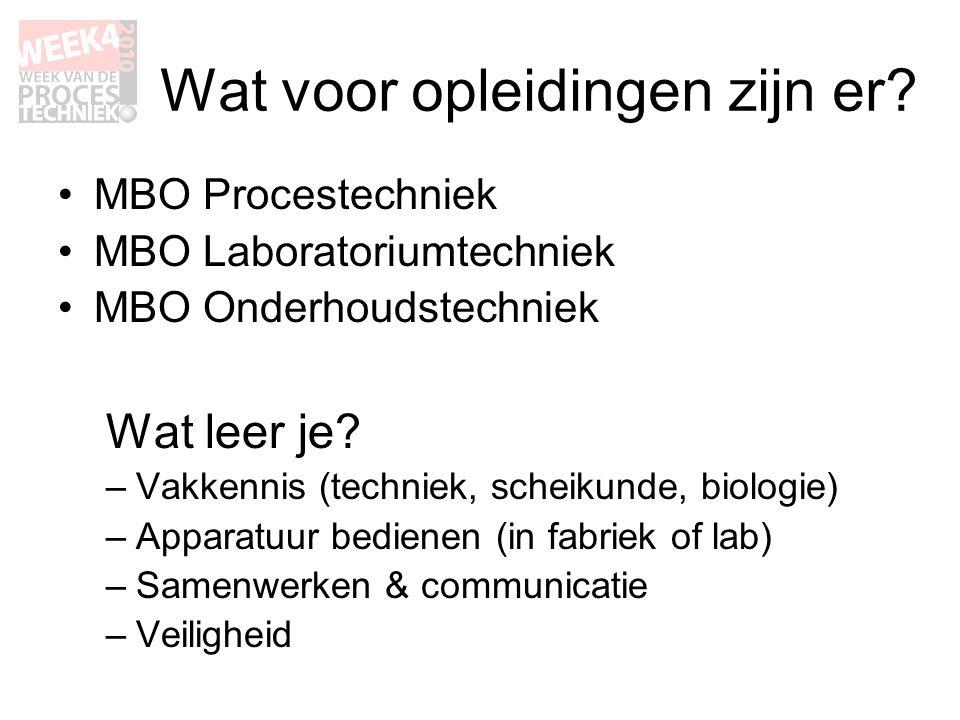 Wat voor opleidingen zijn er? •MBO Procestechniek •MBO Laboratoriumtechniek •MBO Onderhoudstechniek Wat leer je? –Vakkennis (techniek, scheikunde, bio