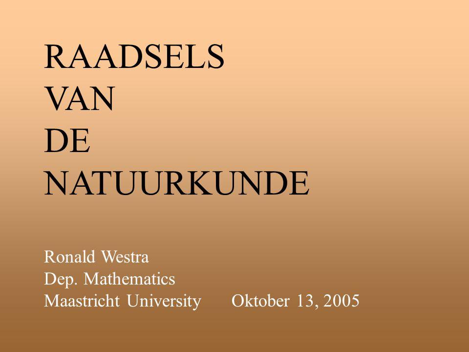 RAADSELS VAN DE NATUURKUNDE Ronald Westra Dep. Mathematics Maastricht UniversityOktober 13, 2005