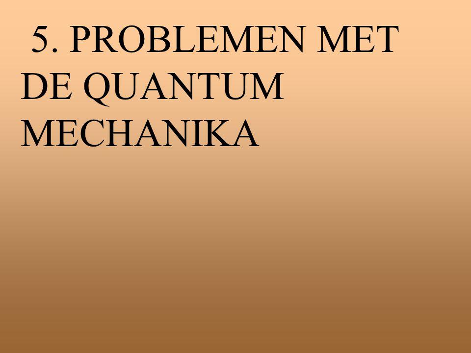 5. PROBLEMEN MET DE QUANTUM MECHANIKA