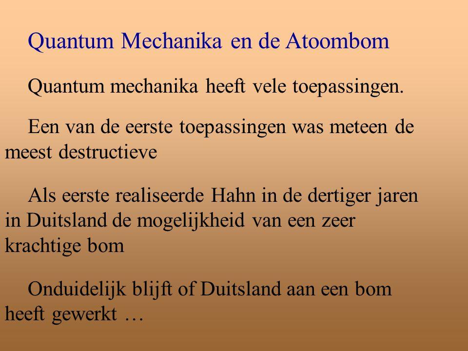 Quantum Mechanika en de Atoombom Quantum mechanika heeft vele toepassingen. Een van de eerste toepassingen was meteen de meest destructieve Als eerste