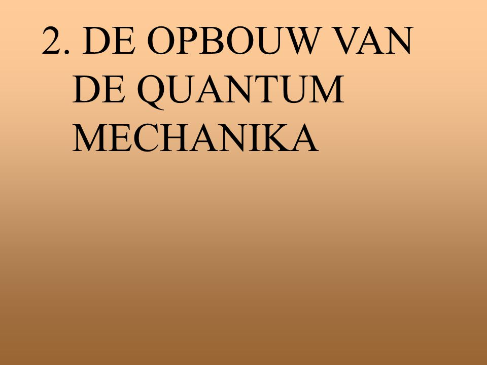 2. DE OPBOUW VAN DE QUANTUM MECHANIKA