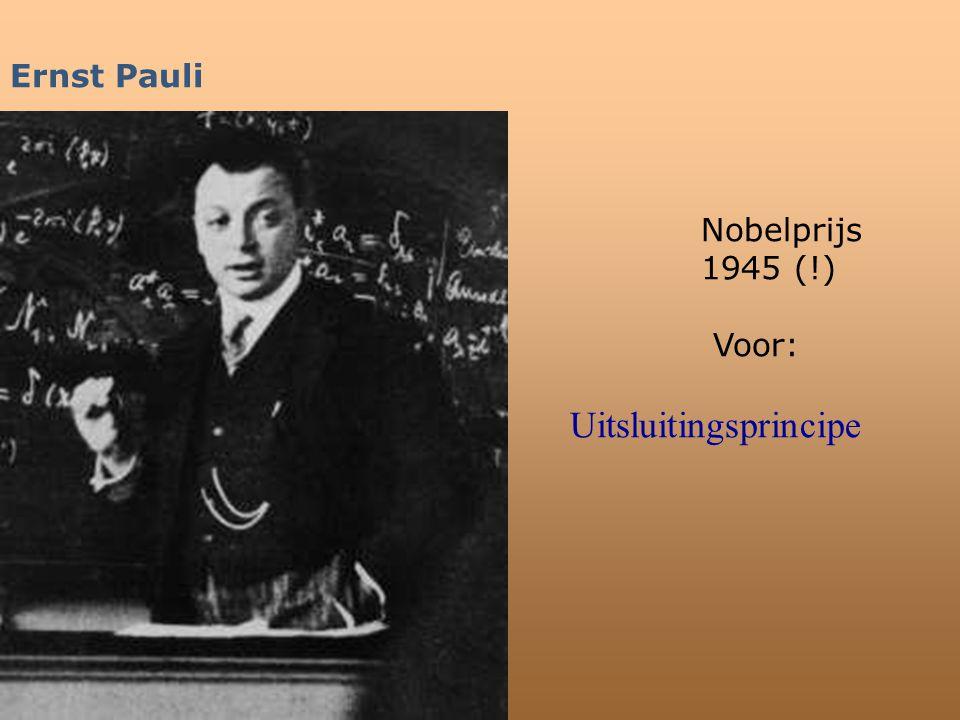 Ernst Pauli Nobelprijs 1945 (!) Voor: Uitsluitingsprincipe