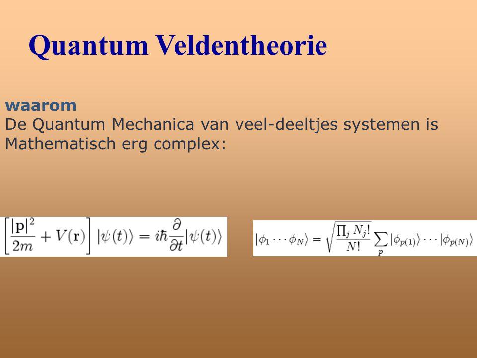 Quantum Veldentheorie waarom De Quantum Mechanica van veel-deeltjes systemen is Mathematisch erg complex: