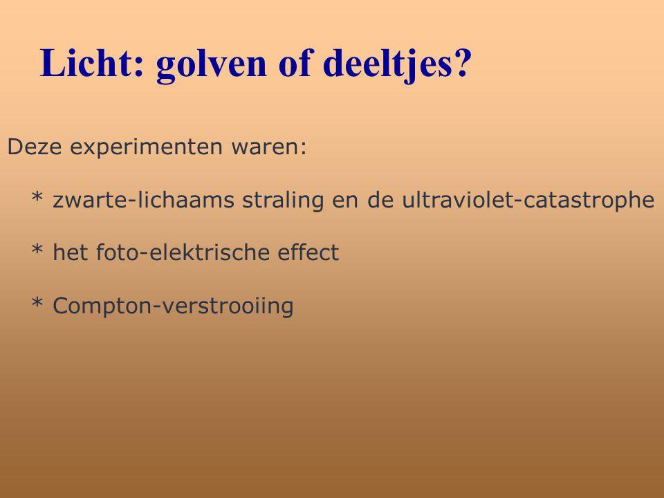 Licht: golven of deeltjes? Deze experimenten waren: * zwarte-lichaams straling en de ultraviolet-catastrophe * het foto-elektrische effect * Compton-v