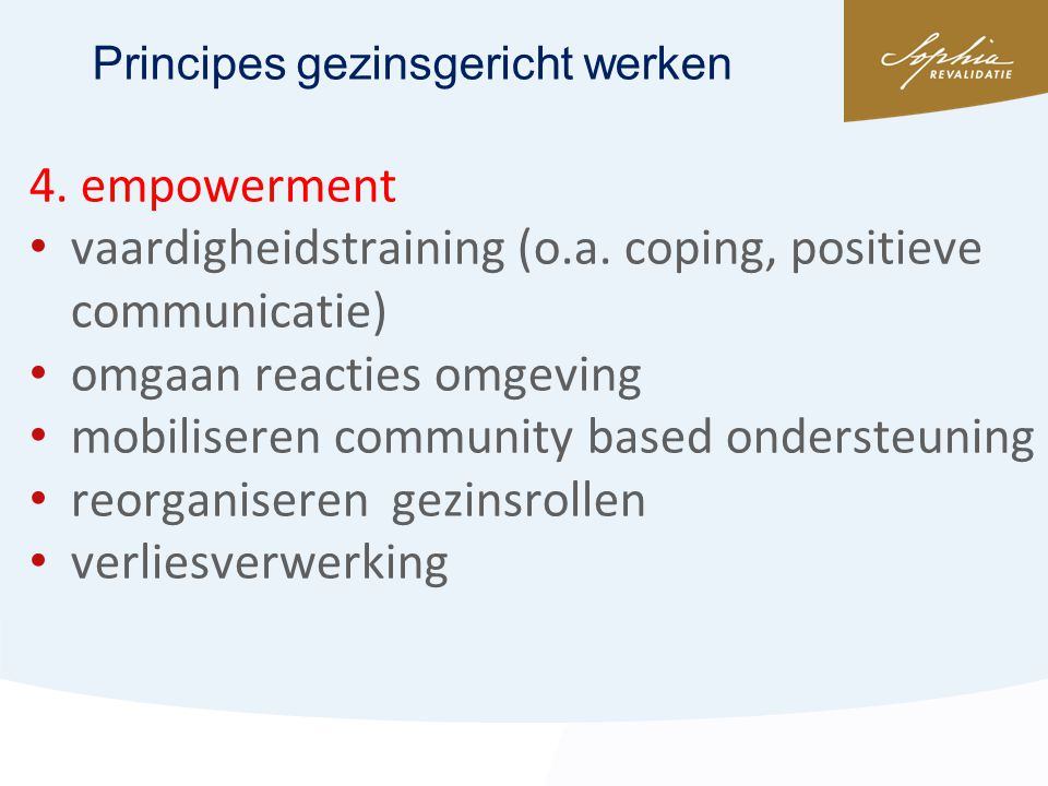 4. empowerment • vaardigheidstraining (o.a. coping, positieve communicatie) • omgaan reacties omgeving • mobiliseren community based ondersteuning • r