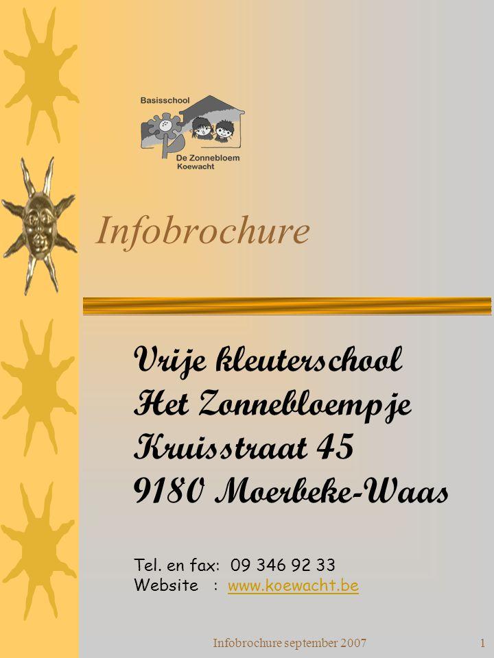 Infobrochure september 20071 Infobrochure Vrije kleuterschool Het Zonnebloempje Kruisstraat 45 9180 Moerbeke-Waas Tel. en fax: 09 346 92 33 Website :
