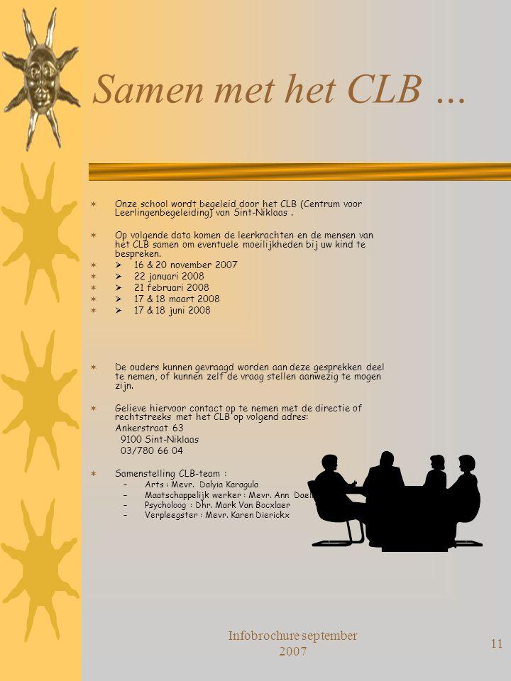 Infobrochure september 2007 11 Samen met het CLB …  Onze school wordt begeleid door het CLB (Centrum voor Leerlingenbegeleiding) van Sint-Niklaas. 