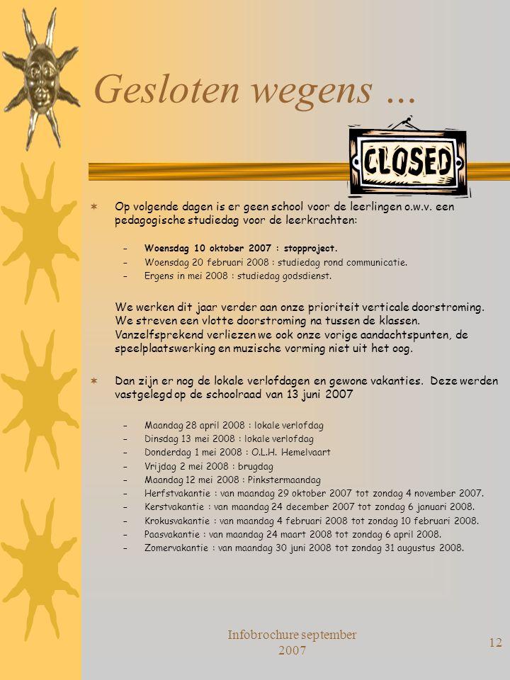 Infobrochure september 2007 12 Gesloten wegens …  Op volgende dagen is er geen school voor de leerlingen o.w.v. een pedagogische studiedag voor de le