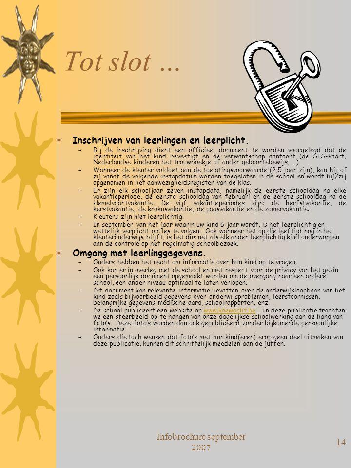 Infobrochure september 2007 14 Tot slot …  Inschrijven van leerlingen en leerplicht. –Bij de inschrijving dient een officieel document te worden voor
