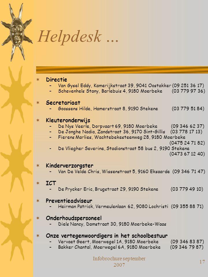Infobrochure september 2007 17 Helpdesk …  Directie –Van Gysel Eddy, Kamerijkstraat 39, 9041 Oostakker (09 251 36 17) –Schevenhels Stany, Barlebuis 4