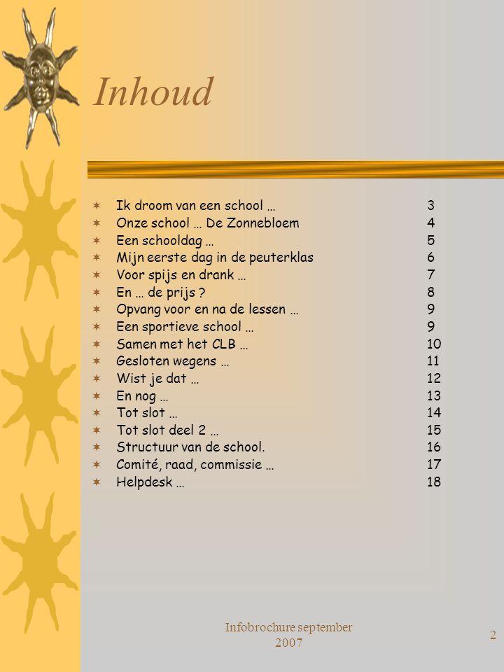 Infobrochure september 2007 2 Inhoud  Ik droom van een school … 3  Onze school … De Zonnebloem 4  Een schooldag …5  Mijn eerste dag in de peuterkl
