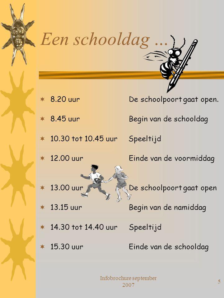 Infobrochure september 2007 5 Een schooldag …  8.20 uurDe schoolpoort gaat open.  8.45 uurBegin van de schooldag  10.30 tot 10.45 uur Speeltijd  1