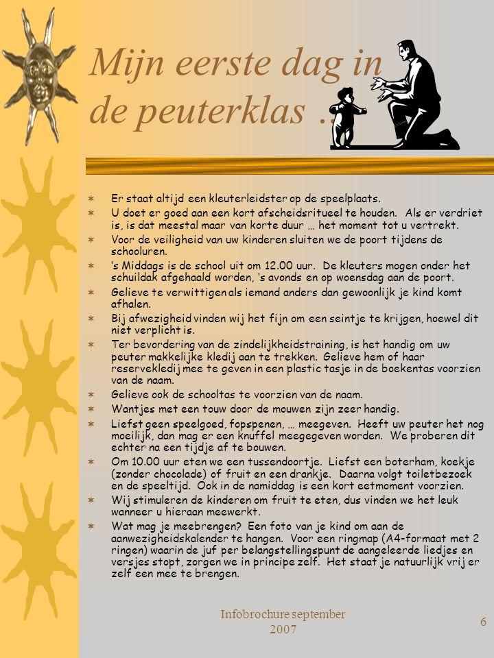 Infobrochure september 2007 6 Mijn eerste dag in de peuterklas …  Er staat altijd een kleuterleidster op de speelplaats.  U doet er goed aan een kor