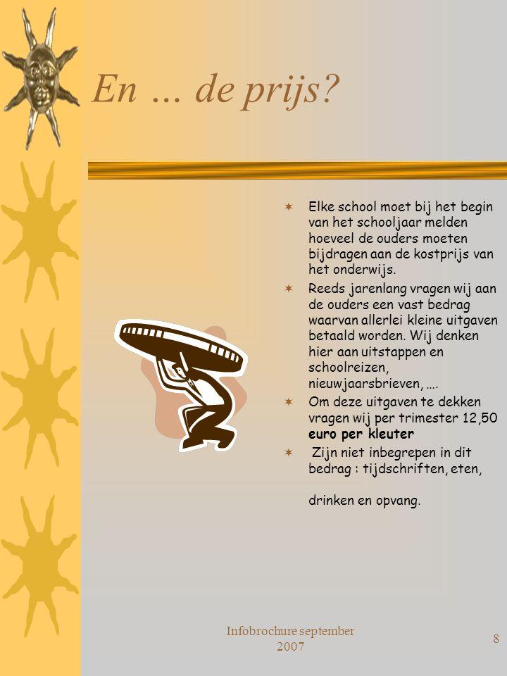 Infobrochure september 2007 9 Opvang voor en na de lessen …  Vanaf 8 uur kunnen de kinderen opgevangen worden.