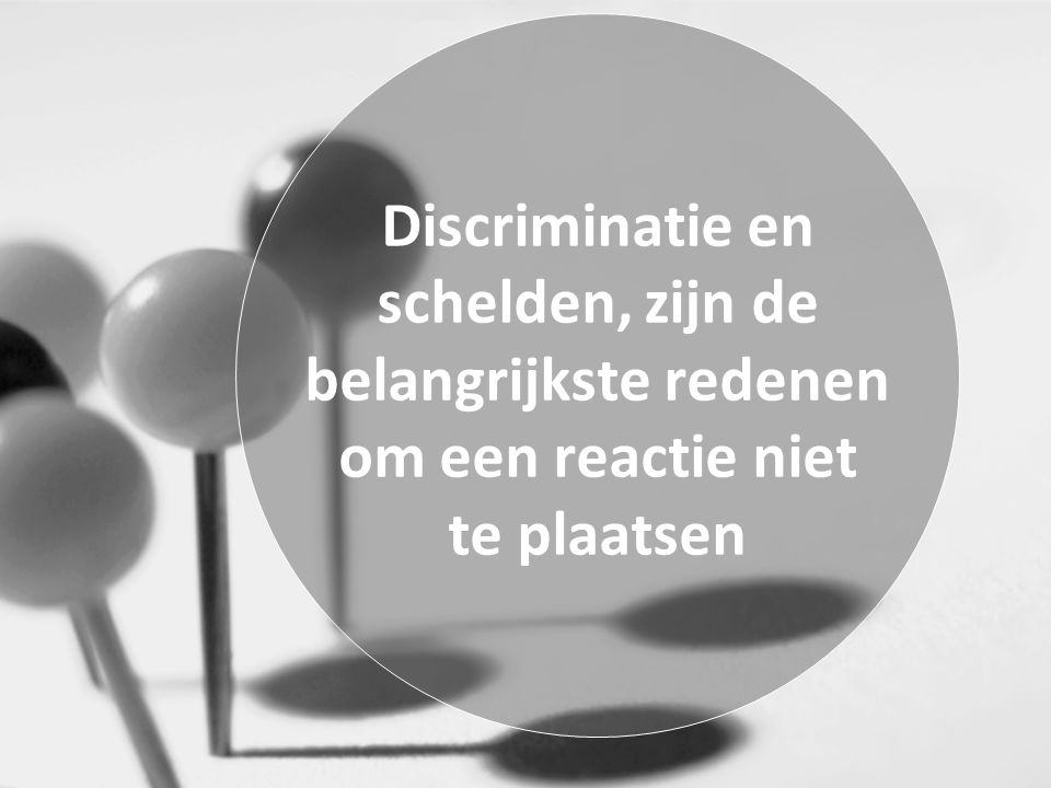 Discriminatie en schelden, zijn de belangrijkste redenen om een reactie niet te plaatsen