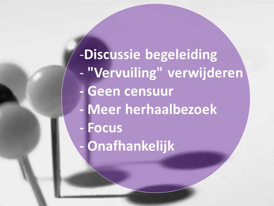 -Discussie begeleiding - Vervuiling verwijderen - Geen censuur - Meer herhaalbezoek - Focus - Onafhankelijk