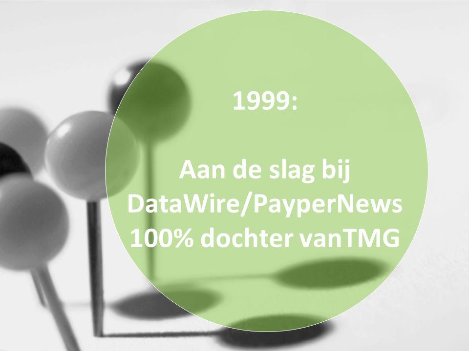 1999: Aan de slag bij DataWire/PayperNews 100% dochter vanTMG