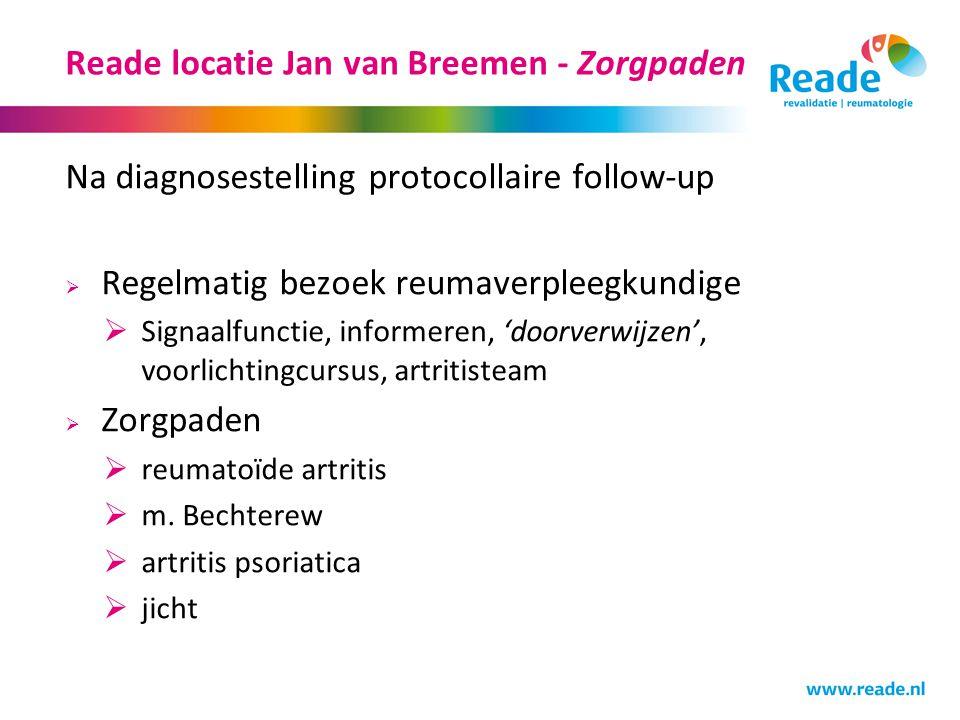 Reade locatie Jan van Breemen - Zorgpaden Na diagnosestelling protocollaire follow-up  Regelmatig bezoek reumaverpleegkundige  Signaalfunctie, informeren, 'doorverwijzen', voorlichtingcursus, artritisteam  Zorgpaden  reumatoïde artritis  m.