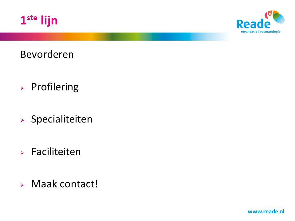 1 ste lijn Bevorderen  Profilering  Specialiteiten  Faciliteiten  Maak contact!