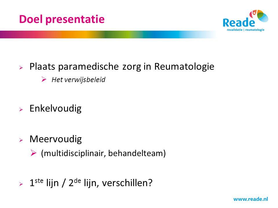 Doel presentatie  Plaats paramedische zorg in Reumatologie  Het verwijsbeleid  Enkelvoudig  Meervoudig  (multidisciplinair, behandelteam)  1 ste lijn / 2 de lijn, verschillen?