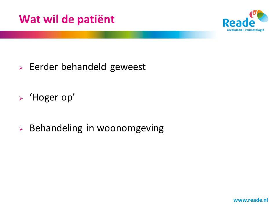 Wat wil de patiënt  Eerder behandeld geweest  'Hoger op'  Behandeling in woonomgeving