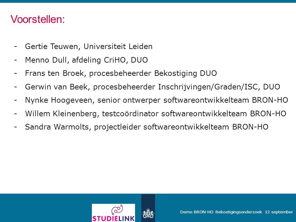Demo BRON-HO Bekostigingsonderzoek 12 september -Gertie Teuwen, Universiteit Leiden -Menno Dull, afdeling CriHO, DUO -Frans ten Broek, procesbeheerder
