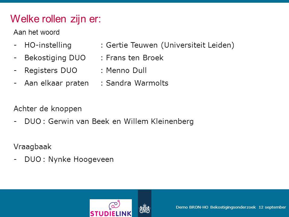 Demo BRON-HO Bekostigingsonderzoek 12 september Aan het woord -HO-instelling: Gertie Teuwen (Universiteit Leiden) -Bekostiging DUO: Frans ten Broek -R
