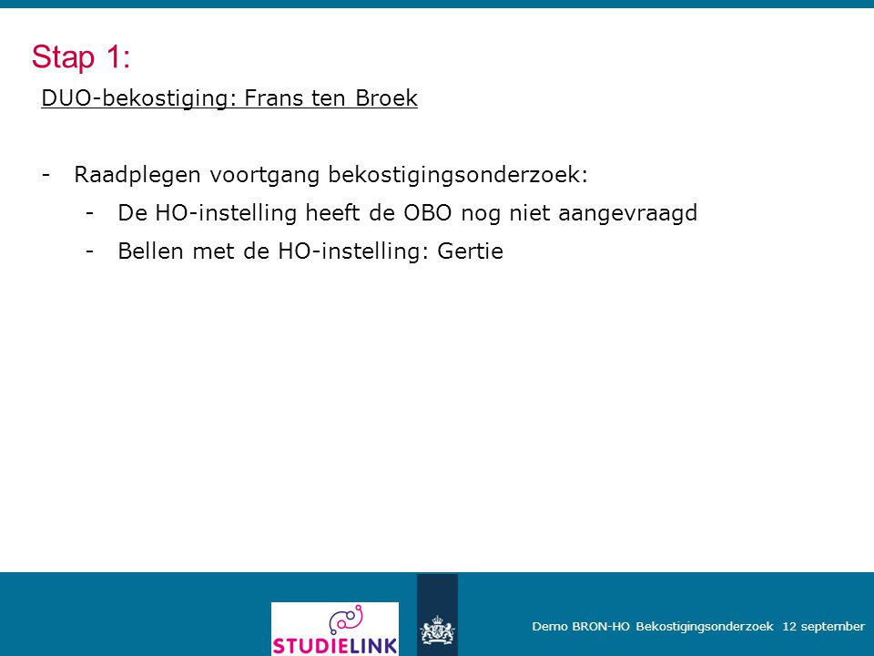 Demo BRON-HO Bekostigingsonderzoek 12 september DUO-bekostiging: Frans ten Broek -Raadplegen voortgang bekostigingsonderzoek: -De HO-instelling heeft