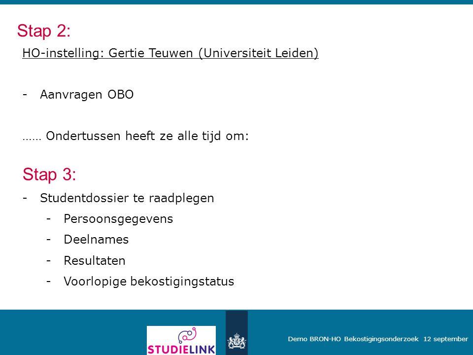 Demo BRON-HO Bekostigingsonderzoek 12 september HO-instelling: Gertie Teuwen (Universiteit Leiden) -Aanvragen OBO …… Ondertussen heeft ze alle tijd om