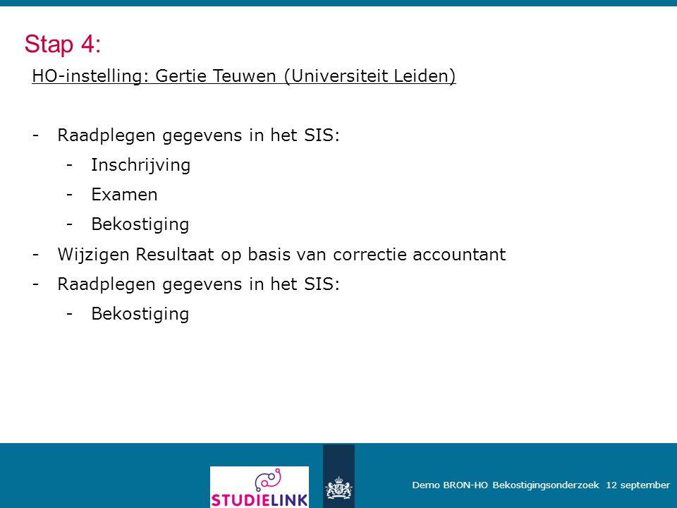 Demo BRON-HO Bekostigingsonderzoek 12 september HO-instelling: Gertie Teuwen (Universiteit Leiden) -Raadplegen gegevens in het SIS: -Inschrijving -Exa