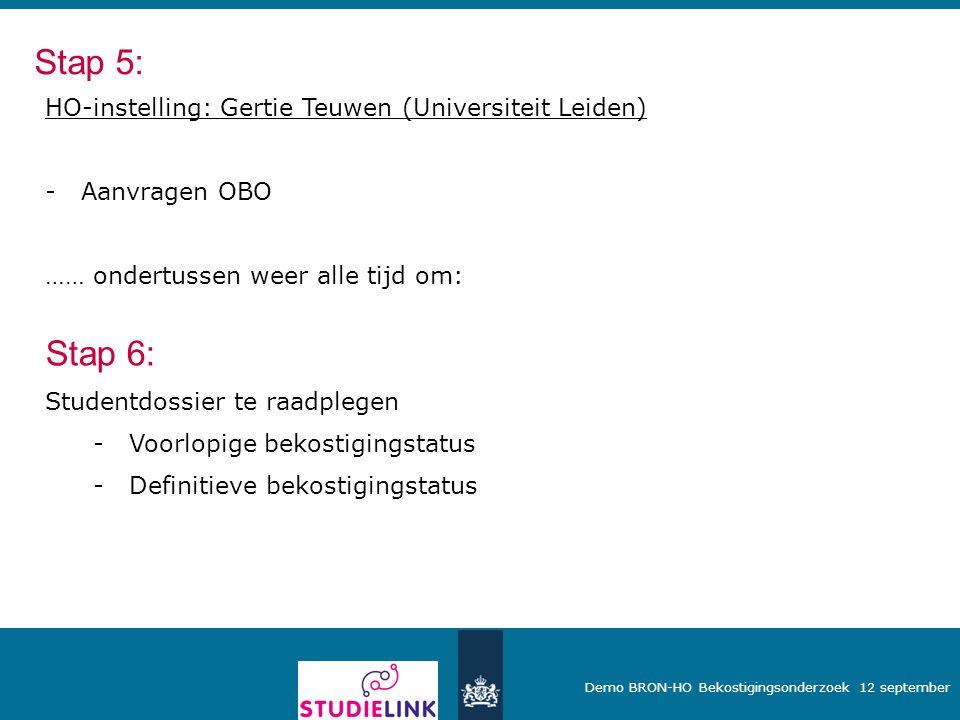 Demo BRON-HO Bekostigingsonderzoek 12 september HO-instelling: Gertie Teuwen (Universiteit Leiden) -Aanvragen OBO …… ondertussen weer alle tijd om: St