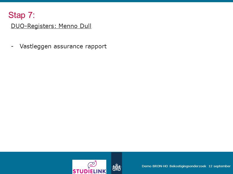Demo BRON-HO Bekostigingsonderzoek 12 september DUO-Registers: Menno Dull -Vastleggen assurance rapport Stap 7: