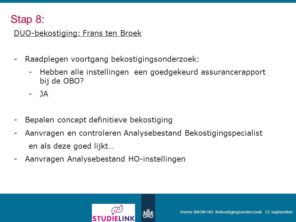 Demo BRON-HO Bekostigingsonderzoek 12 september DUO-bekostiging: Frans ten Broek -Raadplegen voortgang bekostigingsonderzoek: -Hebben alle instellinge