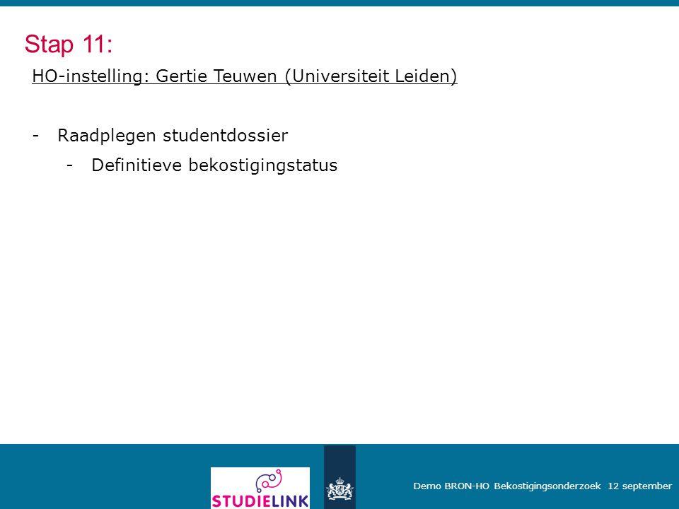Demo BRON-HO Bekostigingsonderzoek 12 september HO-instelling: Gertie Teuwen (Universiteit Leiden) -Raadplegen studentdossier -Definitieve bekostiging