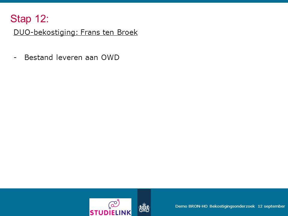 Demo BRON-HO Bekostigingsonderzoek 12 september DUO-bekostiging: Frans ten Broek -Bestand leveren aan OWD Stap 12: