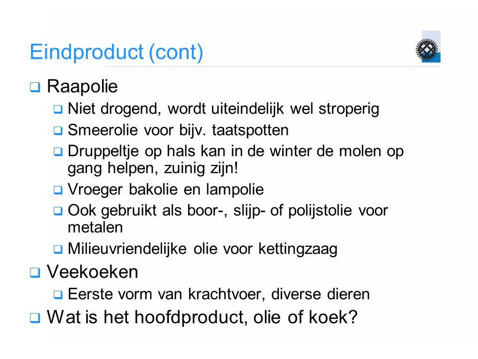 Eindproduct (cont)  Raapolie  Niet drogend, wordt uiteindelijk wel stroperig  Smeerolie voor bijv.
