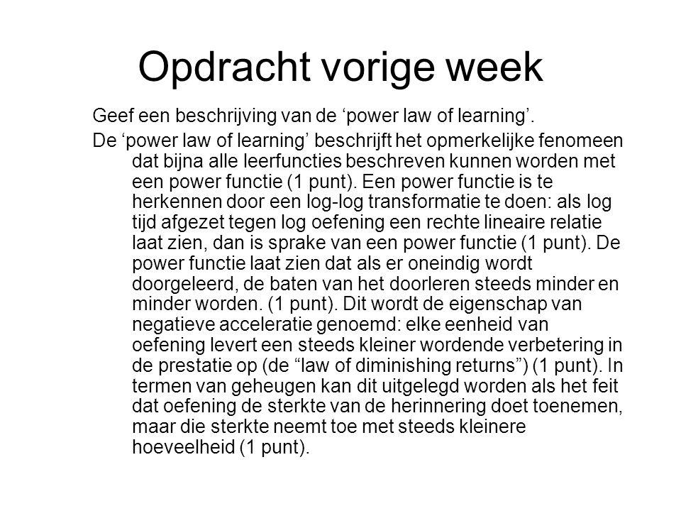 Opdracht vorige week Geef een beschrijving van de 'power law of learning'. De 'power law of learning' beschrijft het opmerkelijke fenomeen dat bijna a