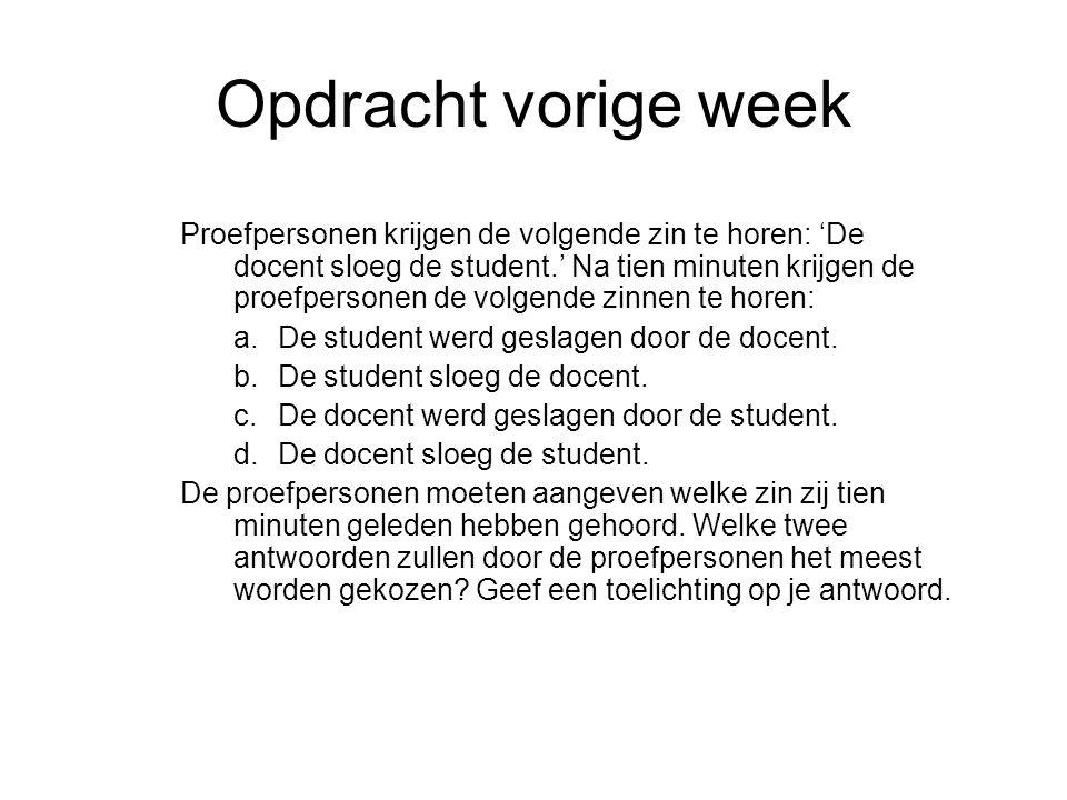 Opdracht vorige week Proefpersonen krijgen de volgende zin te horen: 'De docent sloeg de student.' Na tien minuten krijgen de proefpersonen de volgend