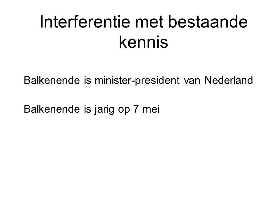 Interferentie met bestaande kennis Balkenende is minister-president van Nederland Balkenende is jarig op 7 mei