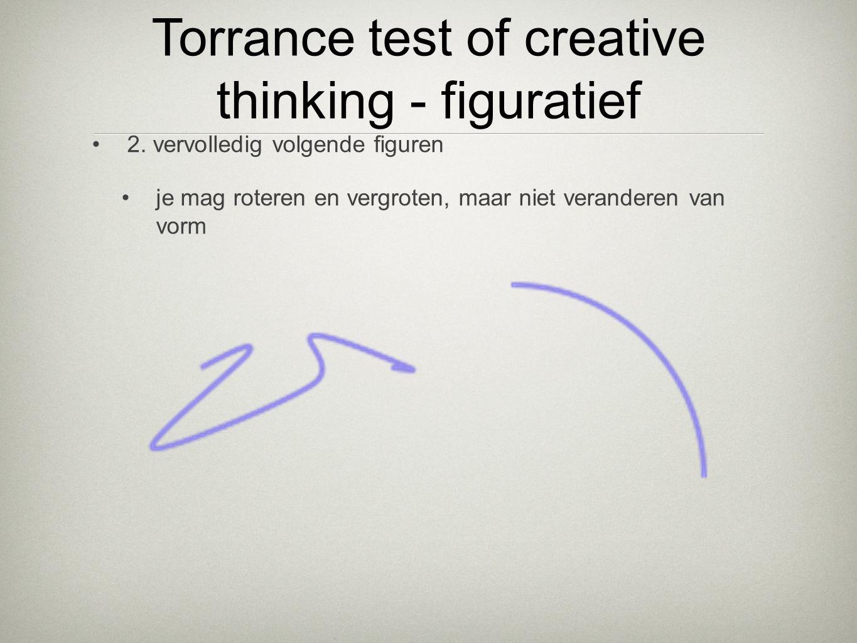 •2. vervolledig volgende figuren •je mag roteren en vergroten, maar niet veranderen van vorm Torrance test of creative thinking - figuratief