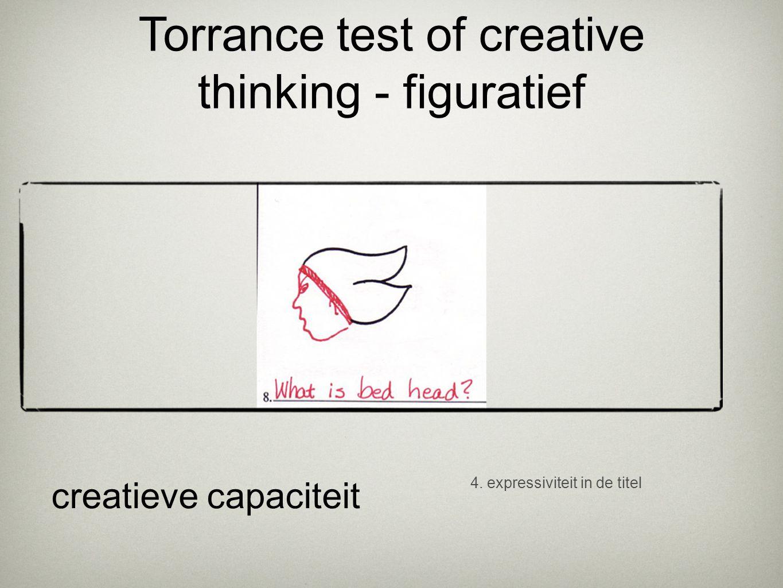 4. expressiviteit in de titel creatieve capaciteit Torrance test of creative thinking - figuratief