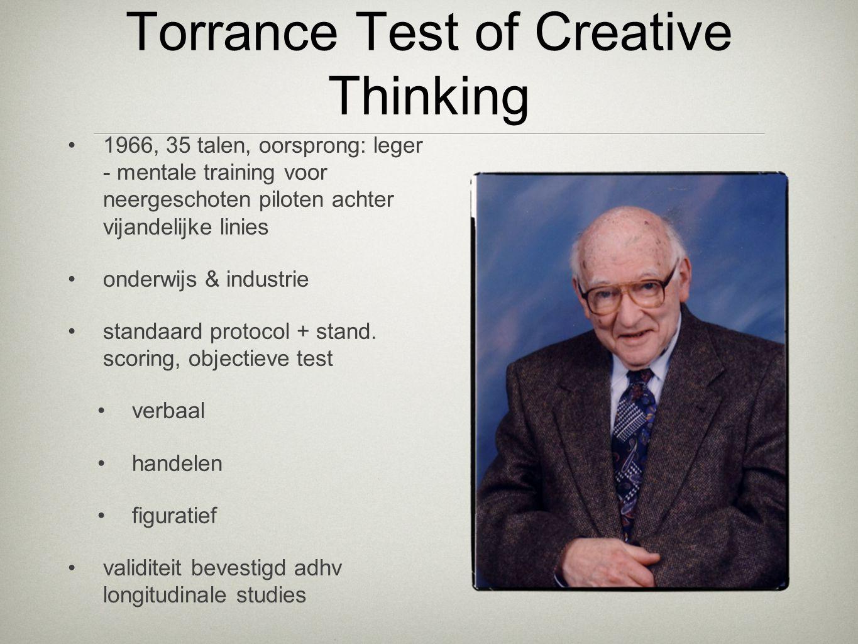 Torrance Test of Creative Thinking •1966, 35 talen, oorsprong: leger - mentale training voor neergeschoten piloten achter vijandelijke linies •onderwi