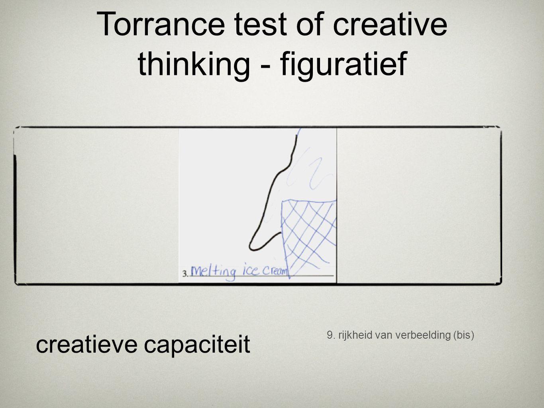 9. rijkheid van verbeelding (bis) creatieve capaciteit Torrance test of creative thinking - figuratief