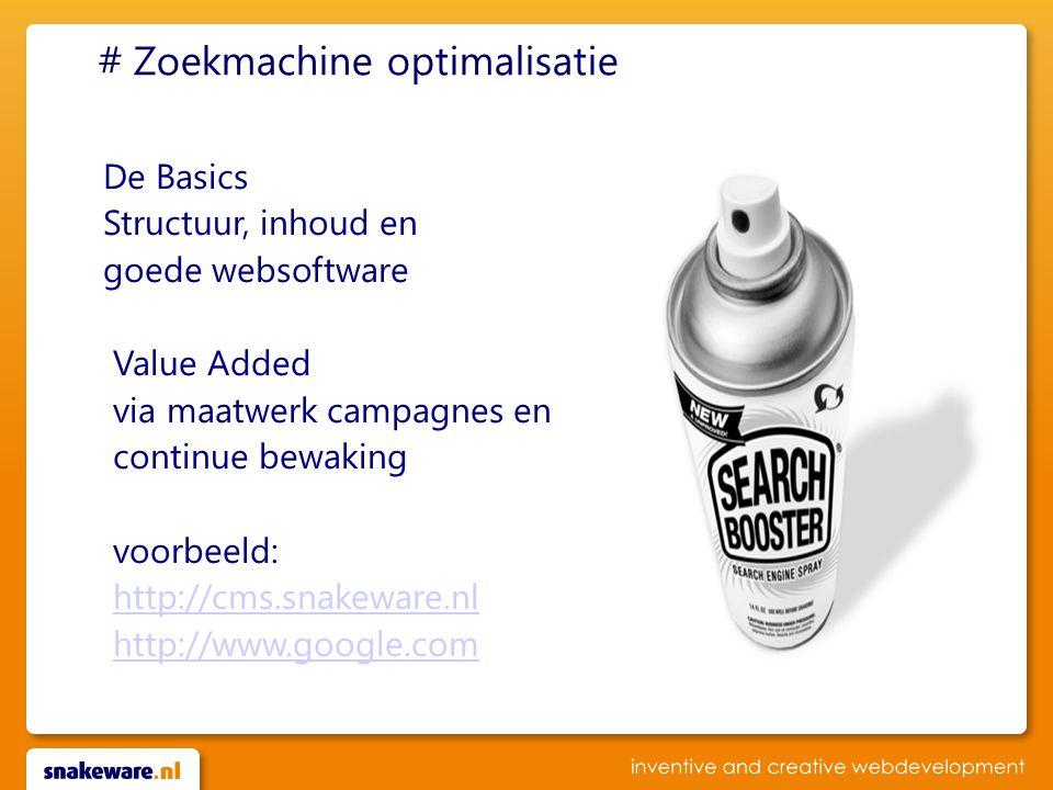 # Zoekmachine optimalisatie De Basics Structuur, inhoud en goede websoftware Value Added via maatwerk campagnes en continue bewaking voorbeeld: http://cms.snakeware.nl http://www.google.comhttp://cms.snakeware.nlhttp://www.google.com