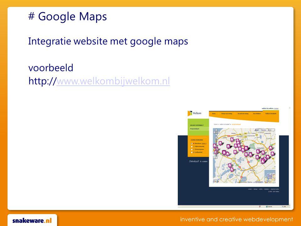 # Google Maps Integratie website met google maps voorbeeld http://www.welkombijwelkom.nlwww.welkombijwelkom.nl