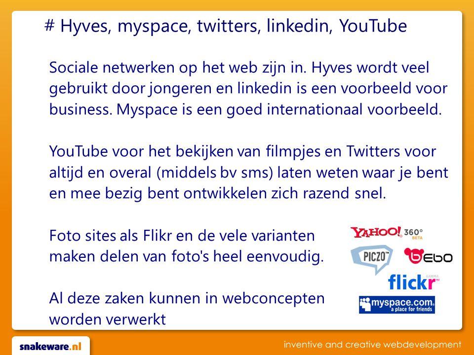 # Hyves, myspace, twitters, linkedin, YouTube Sociale netwerken op het web zijn in. Hyves wordt veel gebruikt door jongeren en linkedin is een voorbee